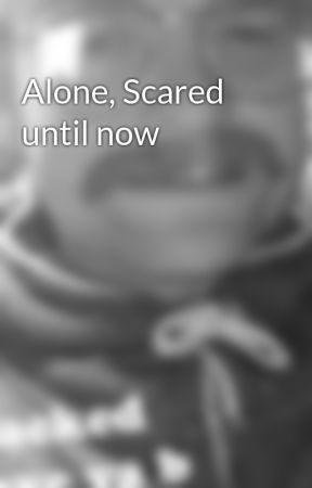 Alone, Scared until now by SharnaWare