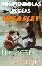 Rompiendo las reglas Weasley, Una Potter y un Weasley. by _Sea_Dogs_