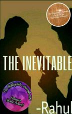 THE INEVITABLE  by RahulSrinivas1