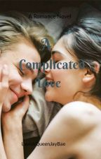 A Complicated Love by LavishQueenJayBae