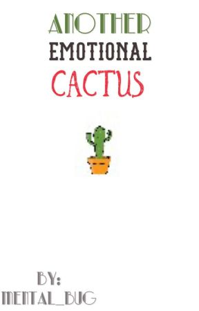 Another Emotional Cactus by Mental_Bug