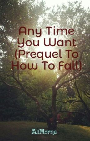 Any Time You Want (Prequel To How To Fall) by AliMorna