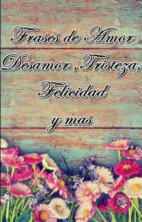 Frases De Amor Desamor Tristeza Felicidad Y Mas Frase De Amor 1