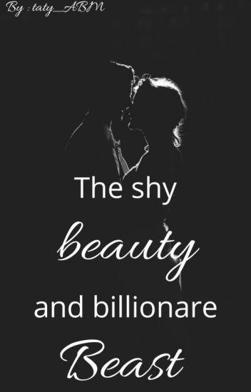 The Shy Beauty, and The Billionaire Beast - Tania (on break) - Wattpad
