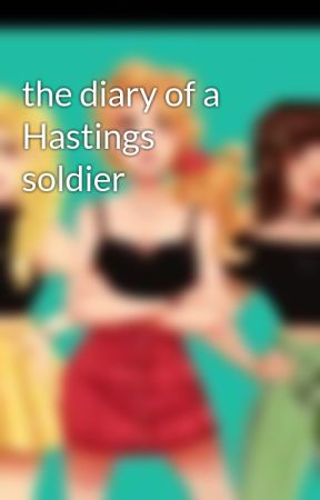 the diary of a Hastings soldier by missfangirlforlife