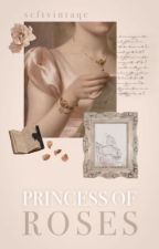 Princess of Roses | part 1「✓」 by perriestylishkiwi