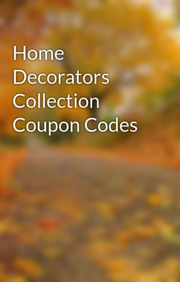 Home Decorators Collection Coupon Codes Jolenechristensen Wattpad