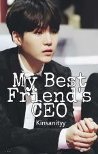(Completed) My Best Friend's CEO [Min Yoongi x Reader] M.YG  by Kinsanityy