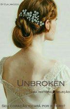 Unbroken - Uma historia A Seleção by Elai_macedo_