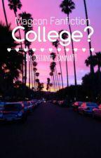 College? (Magcon fanfic) by Destanie_Zanna99