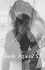Never Again? S.H by JessicaLund3