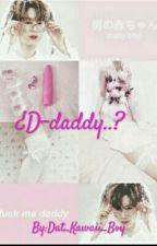 ¿D-daddy..? (Yaoi🌚) by PrxncessBxy