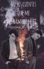 No Les Cuentes Que Me Enamore De Ti -Jalan/Joslan Navarrela/Canavarro- by navarro_leyva022