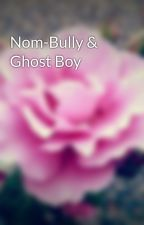 Nom-Bully & Ghost Boy by twnightwing16