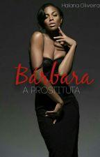 Bárbara. A prostituta by HalanaOliveira78