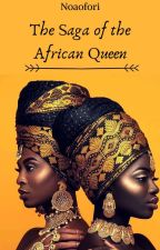 The Saga of The African Queen (By noaofori) by noaofori