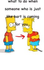 what to do when someone who is just like bart is coming after you by snerson