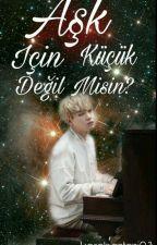 Aşk İçin Küçük Değil Misin ? *BTS* by Korehastasi03