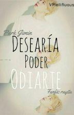 Desearía Poder Odiarte ↠{Jimin y Tú} by VMellifluous