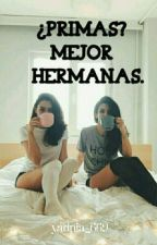 ¿Primas? Mejor hermanas by tu_simple_anonima