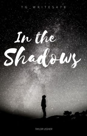 In the Shadows by TG_writes478