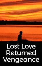 Lost Love Returned Vengeance by sree1491996