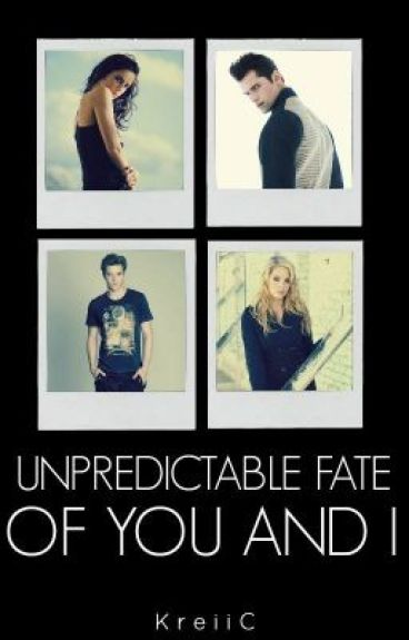 ~Unpredictable Fate of YOU and I~ by KreiiC