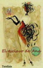 El esclavo de Ana by TereLizie2