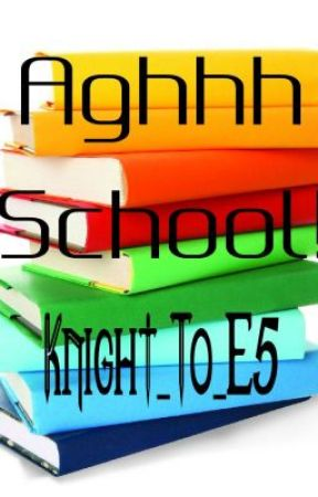 Aghhh school! by Knight_To_E5