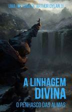A Linhagem Divina II - O Penhasco das Almas by SirArthurJJ