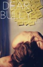 Dear Bully by spazzystiles