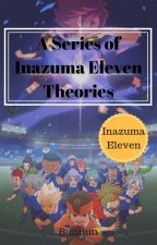 A Series of Inazuma Eleven Theories by xChocolateDreamx