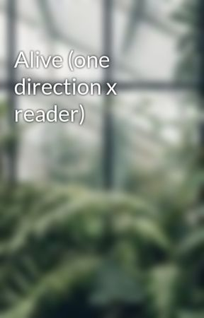 Alive (one direction x reader) by jay19942003