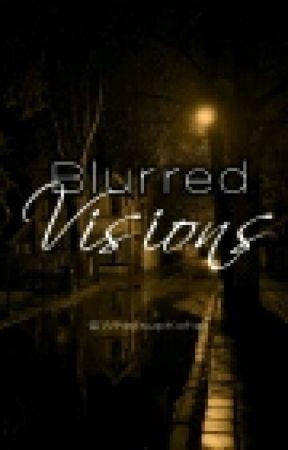 Blurred Visions by WhatsupKohai