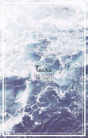 tears//sad quotes by PandaLuvsAnimeBae