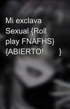 Mi exclava Sexual {Roll play FNAFHS} by TheLover_You_Marlari
