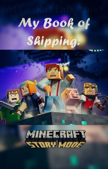 My Book Of Shipping Minecraft Story Mode My Opinions Miss