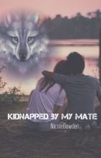Kidnapped by my mate by NewtsFangirl