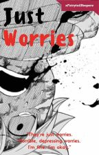 (DISCONTINUED) Just Worries by xFairytailReaperx