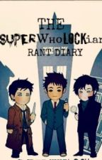 The SuperWhoLockian Rant Diary by Bookwyrm365