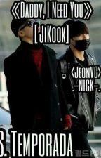 « Daddy, I Need You » † JiKook †  ∆Segunda Temporada∆ by JeonVC