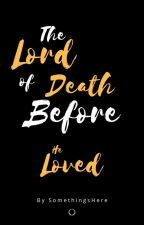 The Lord of Death Before He Loved by SomethingsHere