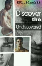 Discover The Undiscovered (BoyxBoy) by DearPhia28