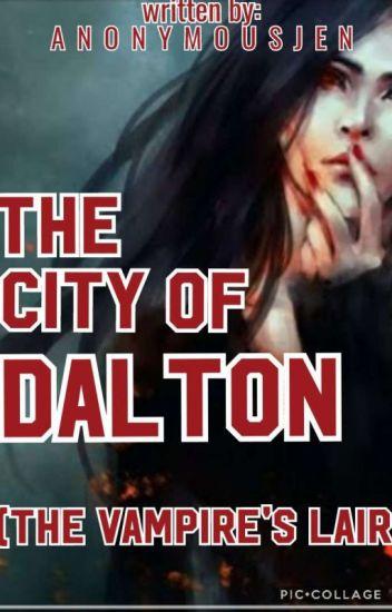 The City Of Dalton: The Vampire's Lair - Jenny Jeon - Wattpad