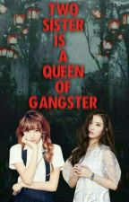 Two Sister Is A Queen Of Gangster by JungkookEunha97