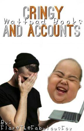 Cringy Wattpad Books And Accounts by FlareTheFabulousFox