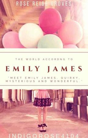 The World According to Emily James by IndigoRose4104