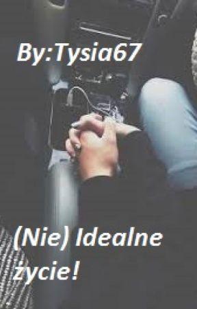 (Nie) Idealne życie! by Tysia67