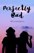 Perfectly bad (1D fan fiction) by Mtlovergirl