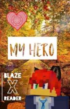 -Blaze x Reader- My hero by --Ash--Gxlaxii--